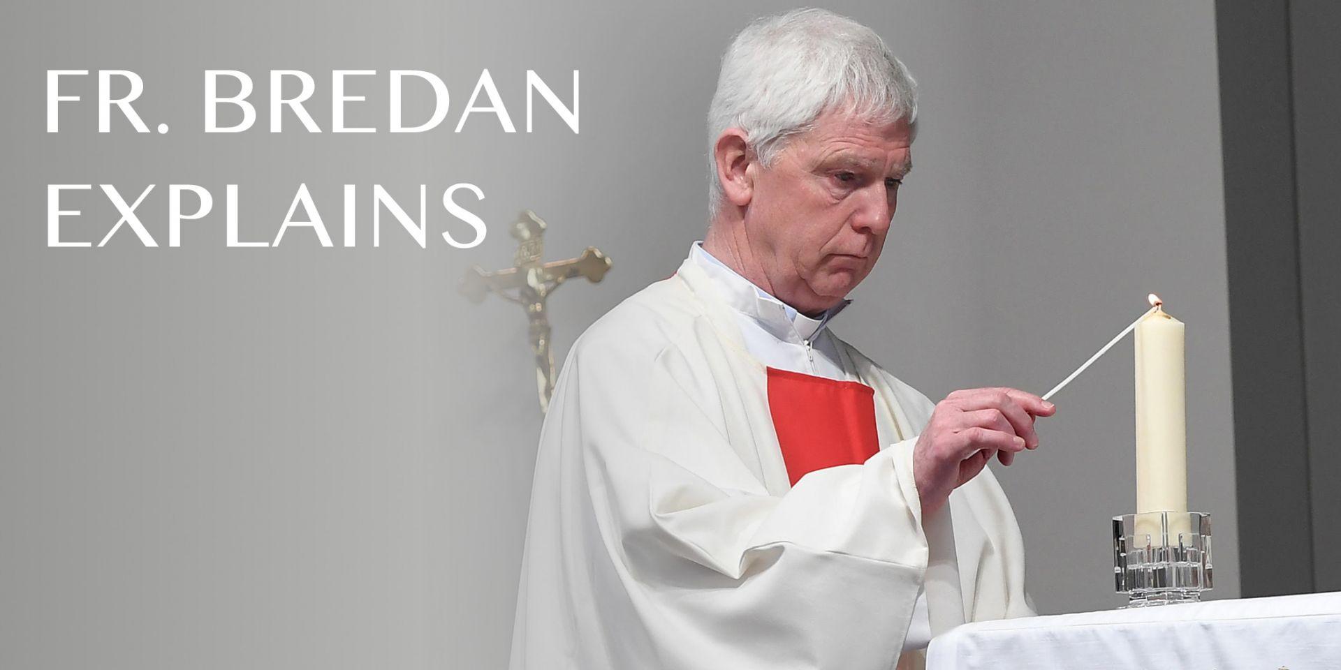 Fr.Brendan Explains
